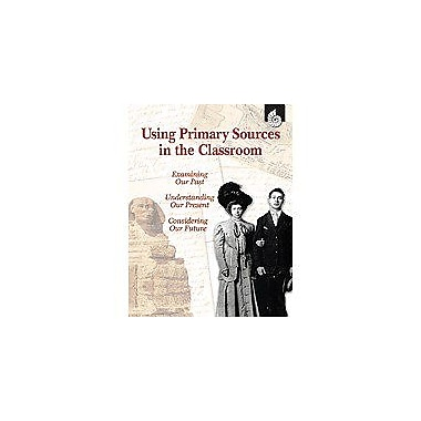 Shell Education Using Primary Sources In the Classroom History Workbook, Kindergarten - Grade 12 [Enhanced eBook]