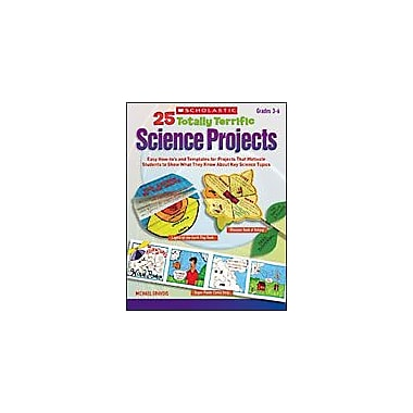 Scholastic 25 Totally Terrific Science Projects Science Workbook, Grade 3 - Grade 6 [Enhanced eBook]