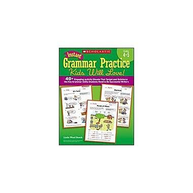 Scholastic Instant Grammar Practice Kids Will Love! Grades 4-5 Grammar Workbook, Grade 4 - Grade 5 [Enhanced eBook]