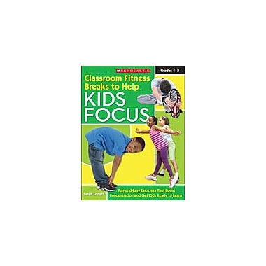 Scholastic Classroom Fitness Breaks To Help Kids Focus Special Needs Workbook, Grade 1 - Grade 5 [eBook]