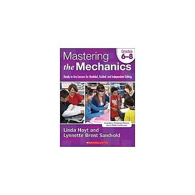 Scholastic Mastering the Mechanics: Grades 6-8 Grammar Workbook, Grade 6 - Grade 8 [eBook]