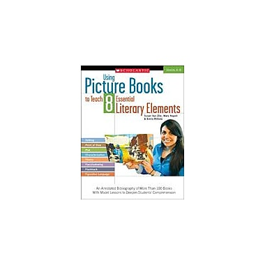 Scholastic Using Picture Books To Teach 8 Essential Literary Elements Reading & Writing Workbook, Grade 4 - Grade 8 [eBook]