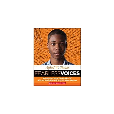 Scholastic Fearless Voices: Engaging A New Generation of African American Male Writers, Grade 6 - Grade 12 [eBook]
