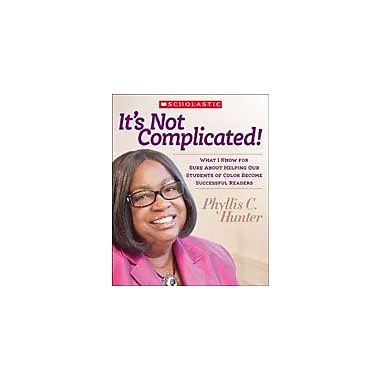 Scholastic It's Not Complicated! What I Know for Sure About Helping Our Students of Color Become Successful Readers [eBook]