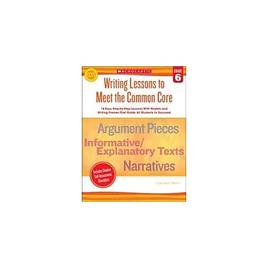 Scholastic Writing Lessons To Meet the Common Core: Grade 6 Reading & Writing Workbook, Grade 6 [eBook]