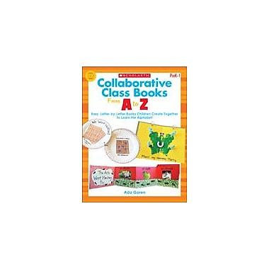 Scholastic Collaborative Class Books From A To Z Reading & Writing Workbook, Preschool - Grade 1 [eBook]