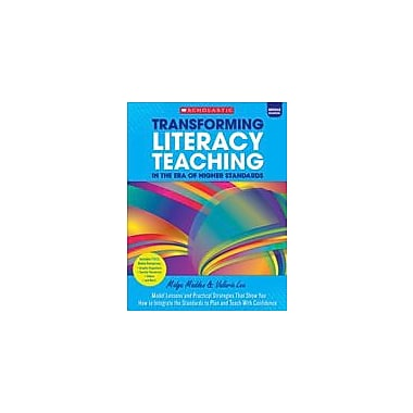 Scholastic Transforming Literacy Teaching In the Era of Higher Standards: Middle School, Grade 5 - Grade 12 [eBook]