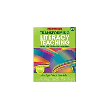 Scholastic Transforming Literacy Teaching In the Era of Higher Standards: Grades 3-5, Grade 3 - Grade 5 [eBook]
