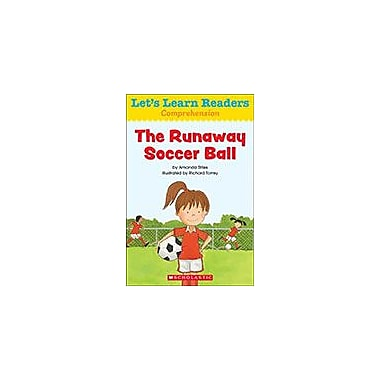 Scholastic Let's Learn Readers Comprehension: the Runaway Soccer Ball Reading & Writing Workbook, Kindergarten - Grade 2 [eBook]