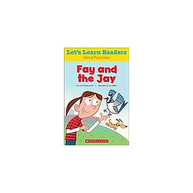 Scholastic Let's Learn Readers Word Families: Fay and the Jay Reading & Writing Workbook, Kindergarten - Grade 2 [eBook]