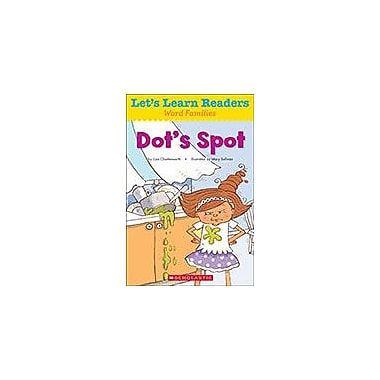 Scholastic Let's Learn Readers Word Families: Dot's Spot Reading & Writing Workbook, Kindergarten - Grade 2 [eBook]