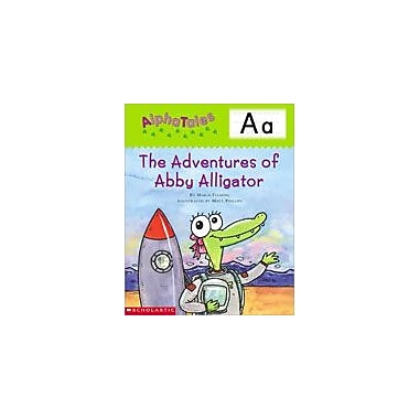 Scholastic Alphatales: A: the Adventures of Abby the Alligator Language Arts Workbook, Preschool - Grade 1 [eBook]