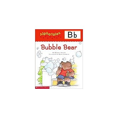 Scholastic Alphatales: B: Bubble Bear Language Arts Workbook, Preschool - Grade 1 [Enhanced eBook]