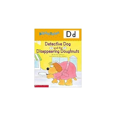 Scholastic Alphatales: D: Detective Dog and the Disappearing Doughnuts, Preschool - Grade 1 [Enhanced eBook]