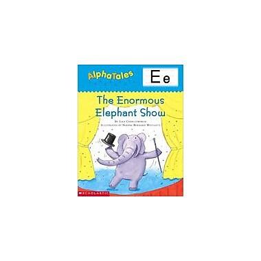Scholastic Alphatales: E: the Enormous Elephant Show Language Arts Workbook, Preschool - Grade 1 [Enhanced eBook]