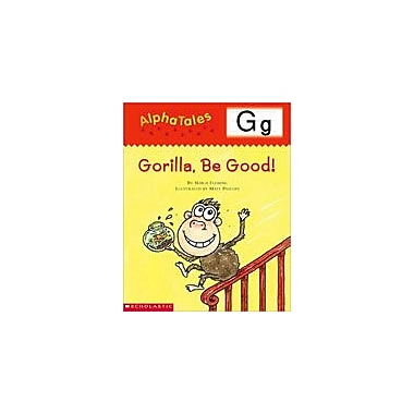 Scholastic Alphatales: G: Gorilla, Be Good! Language Arts Workbook, Preschool - Grade 1 [Enhanced eBook]