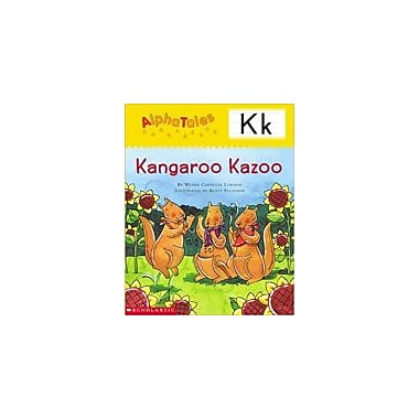 Scholastic Alphatales: K: Kangaroo's Kazoo Language Arts Workbook, Preschool - Grade 1 [eBook]