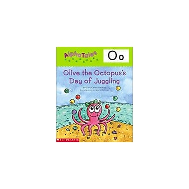 Scholastic Alphatales: O: Olive the Octopus's Day of Juggling Language Arts Workbook, Preschool - Grade 1 [eBook]
