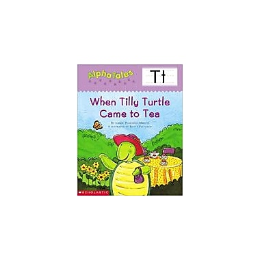 Scholastic Alphatales: T: When Tilly Turtle Came To Tea Language Arts Workbook, Preschool - Grade 1 [Enhanced eBook]