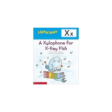 Scholastic Alphatales: X: A Xylophone for X-Ray Fish Language Arts Workbook, Preschool - Grade 1 [eBook]