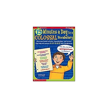 Scholastic 15 Minutes A Day To A Colossal Vocabulary Language Arts Workbook, Grade 3 - Grade 6 [Enhanced eBook]
