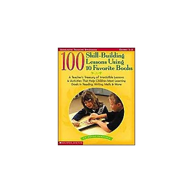 Scholastic 100 Skill-Building Lessons Using 10 Favorite Books Reading & Writing Workbook, Grade 1 - Grade 3 [eBook]