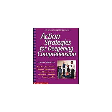 Scholastic Action Strategies for Deepening Comprehension Language Arts Workbook, Grade 4 - Grade 12 [Enhanced eBook]