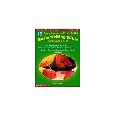 Scholastic 15 Easy Lessons That Build Basic Writing Skills In Grades K-2 Language Arts Workbook, Kindergarten - Grade 2 [eBook]