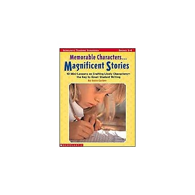 Scholastic Memorable Characters. . . Magnificent Stories Reading & Writing Workbook, Grade 3 - Grade 6 [Enhanced eBook]