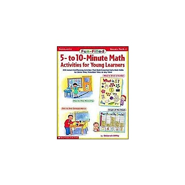 Scholastic Fun-Filled 5 To 10 Minute Math Activities for Young Learners Math Workbook, Preschool - Grade 1 [Enhanced eBook]