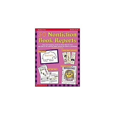 Scholastic 30 Nonfiction Book Reports Reading & Writing Workbook, Grade 3 - Grade 6 [eBook]