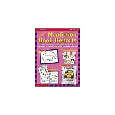 Scholastic 30 Nonfiction Book Reports Reading & Writing Workbook, Grade 3 - Grade 6 [Enhanced eBook]