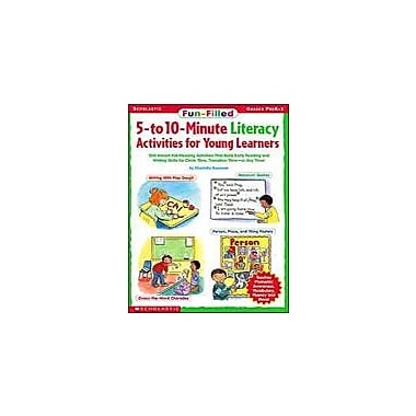 Scholastic Fun-Filled 5 To 10 Minute Literacy Activities for Young Learners, Preschool - Grade 1 [Enhanced eBook]