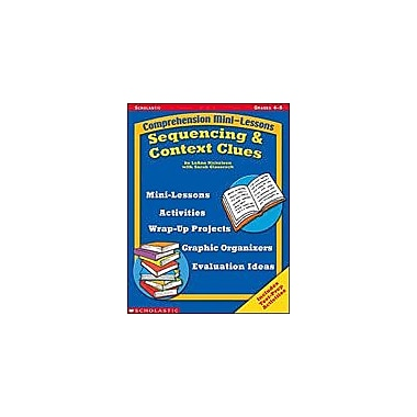 Scholastic Comprehension Mini-Lessons: Sequencing and Context Clues Reading & Writing Workbook, Grade 4 - Grade 8 [eBook]