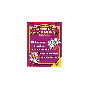 Scholastic Comprehension Mini-Lessons: Inference and Cause and Effect Reading & Writing Workbook, Grade 4 - Grade 8 [eBook]