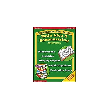 Scholastic Comprehension Mini-Lessons: Main Idea and Summarizing Reading & Writing Workbook, Grade 4 - Grade 8 [Enhanced eBook]