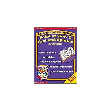 Scholastic Comprehension Mini-Lessons: Point of View and Fact and Opinion Reading & Writing Workbook, Grade 4 - Grade 8 [eBook]