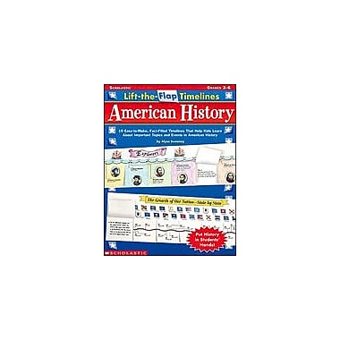 Scholastic Lift-The-Flap Timelines: American History History Workbook, Grade 3 - Grade 6 [Enhanced eBook]