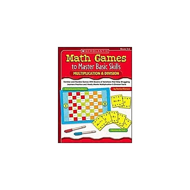 Scholastic Math Games To Master Basic Skills: Multiplication & Division Math Workbook, Grade 3 - Grade 6 [eBook]
