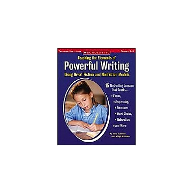 Scholastic Teaching the Elements of Powerful Writing Using Great Fiction and Nonfiction Models, Grade 3 - Grade 5 [eBook]