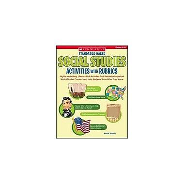Scholastic Standards-Based Social Studies Activities With Rubrics Social Studies Workbook, Grade 4 - Grade 6 [eBook]