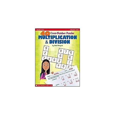 Scholastic 40 Cross-Number Puzzles: Multiplication and Division Problem Solving Workbook, Grade 4 - Grade 6 [Enhanced eBook]