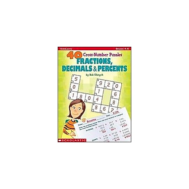 Scholastic 40 Cross-Number Puzzles: Fractions, Decimals and Percents Problem Solving Workbook, Grade 4 - Grade 6 [eBook]