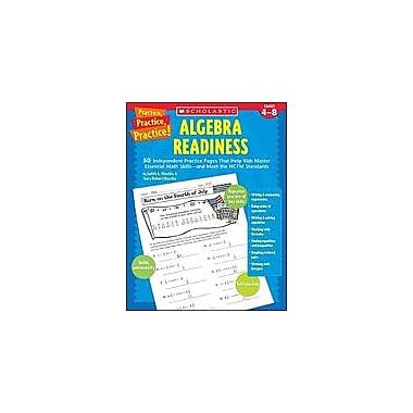 Scholastic Practice, Practice, Practice! Algebra Readiness Math Workbook, Grade 4 - Grade 8 [eBook]