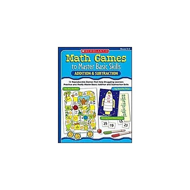 Scholastic Math Games To Master Basic Skills: Addition & Subtraction Puzzles Workbook, Grade 2 - Grade 3 [Enhanced eBook]