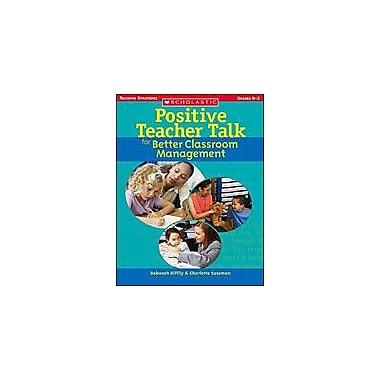 Scholastic Positive Teacher Talk for Better Classroom Management Teacher Planning Workbook, Kindergarten - Grade 2 [eBook]
