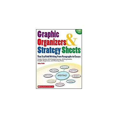 Scholastic Graphic Organizers and Strategy Sheets That Scaffold Writing From Paragraphs To Essays, Grade 4 - Grade 8 [eBook]