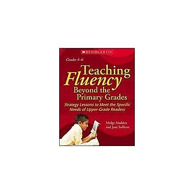 Scholastic Teaching Fluency Beyond the Primary Grades Reading & Writing Workbook, Grade 4 - Grade 6 [Enhanced eBook]