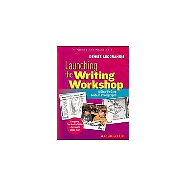 Scholastic Launching the Writing Workshop: A Step-By-Step Guide In Photographs Language Arts Workbook, Grade 1 - Grade 6 [eBook]