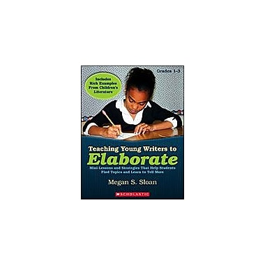 Scholastic Teaching Young Writers To Elaborate Language Arts Workbook, Grade 1 - Grade 3 [Enhanced eBook]